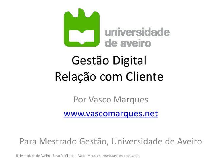Gestão Digital Relação Cliente - Universidade Aveiro http://www.slideshare.net/unformatted/gestao-digital-relaciona-cliente-universidade-aveiro