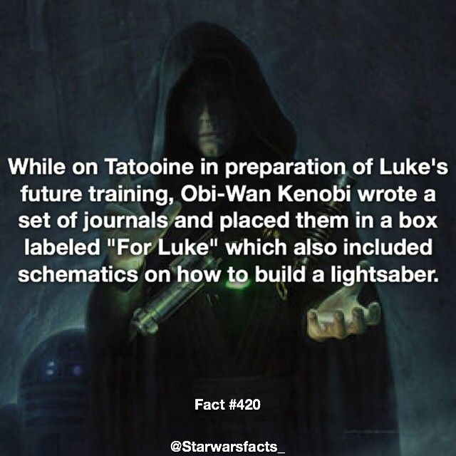 "While on Tatooine in preparation of Luke's future training Obi-Wan Kenobi wrote a set of journals and placed them in a box labeled ""for Luke"" which also included schematics on how to build a lightsaber."