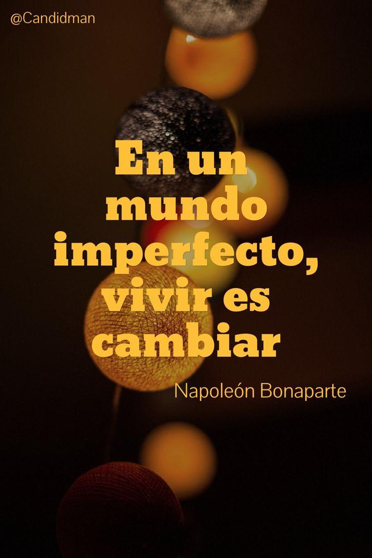 """En un #Mundo imperfecto, #Vivir es #Cambiar"". #NapoleonBonaparte #FrasesCelebres @candidman"