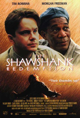 Directed by Frank Darabont.  With Tim Robbins, Morgan Freeman, Bob Gunton, William Sadler. Two imprisoned men bond over a number of years, finding solace and eventual redemption through acts of common decency.
