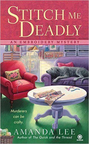 Stitch Me Deadly: An Embroidery Mystery: Amanda Lee: 9780451232519: Amazon.com: Books