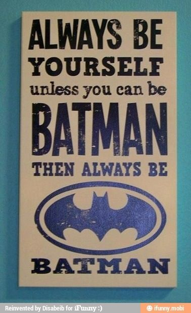 Always be yourself, unless you can be Batman. Then always be Batman. #batman #batmanquotes