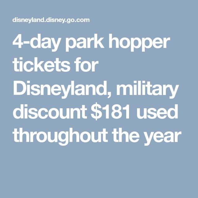 4-day park hopper tickets for Disneyland, military discount $181 used throughout the year