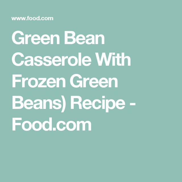 Green Bean Casserole With Frozen Green Beans) Recipe - Food.com