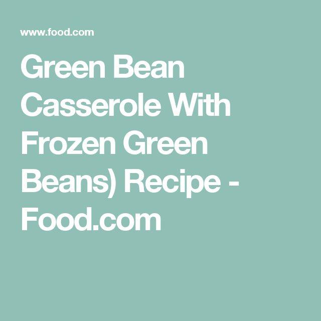 Green Bean Casserole With Frozen Green Beans) Recipe - Food.com