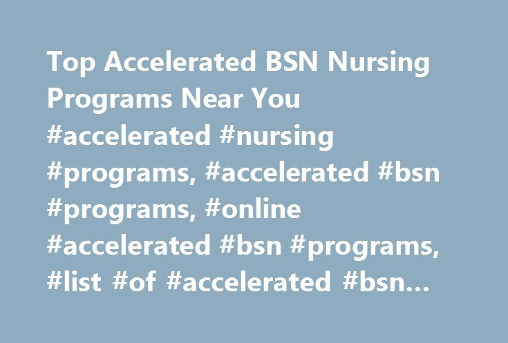 Top Accelerated BSN Nursing Programs Near You #accelerated #nursing #programs, #accelerated #bsn #programs, #online #accelerated #bsn #programs, #list #of #accelerated #bsn #programs http://connecticut.nef2.com/top-accelerated-bsn-nursing-programs-near-you-accelerated-nursing-programs-accelerated-bsn-programs-online-accelerated-bsn-programs-list-of-accelerated-bsn-programs/  # Accelerated BSN Programs If you already have a non-nursing degree, and are now considering entering the world of…
