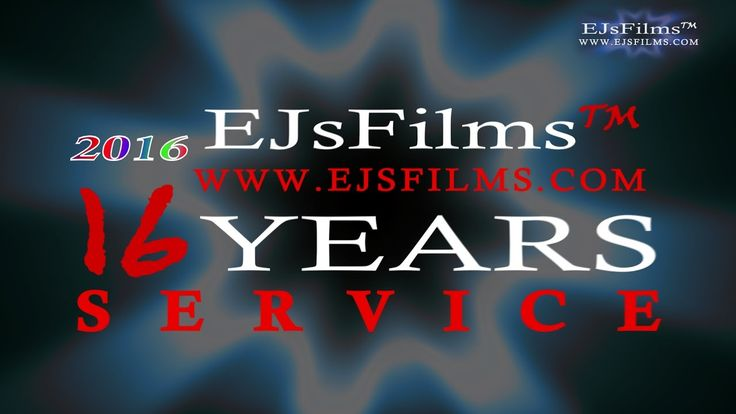 16 Years of Service   by EJsFilms.com EJsFilms™ opened to the public back in 2001 Founded by Director Edward Jeffries & Assistant Director John Haydon making 2016 our 16th year in the Entertainment Industry! All Rights to this Production belong to EJsFilms   www.EJsFilms.com UNAUTHORISED COPYING, PUBLIC DISPLAYING OR BROADCASTING(radio,tv,net) IS PROHIBITED. © 2016 EJsFilms™ All Rights Reserved ®