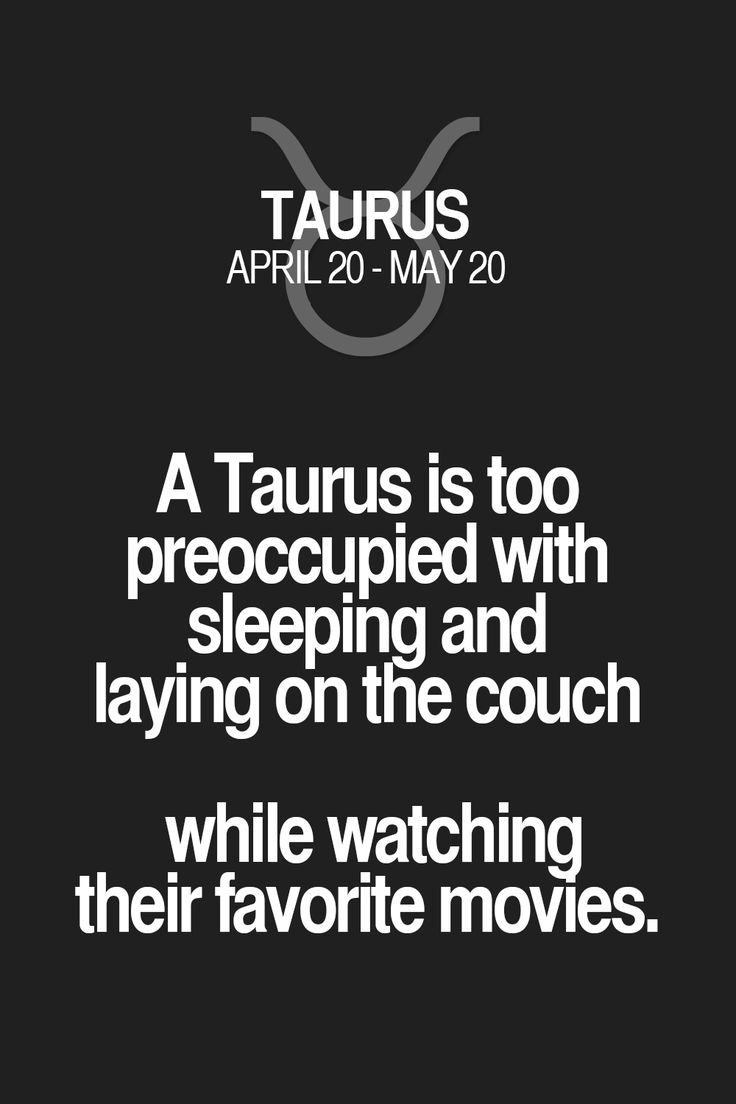 A Taurus is too preoccupied with sleeping and laying on the couch while watching their favorite movies. Taurus | Taurus Quotes | Taurus Horoscope | Taurus Zodiac Signs