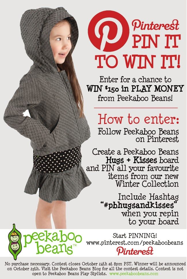 PIN it to WIN it! With Peekaboo Beans.  WIN $150 in PB play money to spend on our brand new winter collection.  Here's how to enter:  1. Follow Peekaboo Beans 2. Create a PB board 3. PIN all your favorite Hugs + Kisses PB items 4. Use hashtag #pbhugsandkisses in order to be entered.   Contest closes at 8pm pst on October 24th Happy Pinning!!