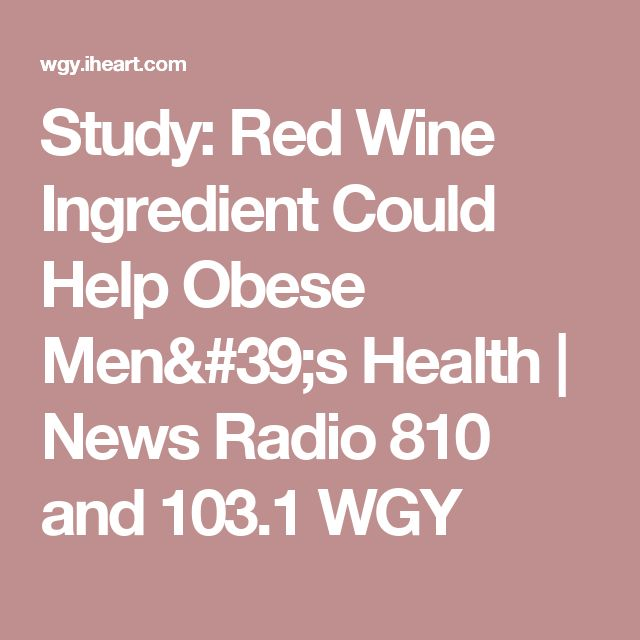 Study: Red Wine Ingredient Could Help Obese Men's Health | News Radio 810 and 103.1 WGY