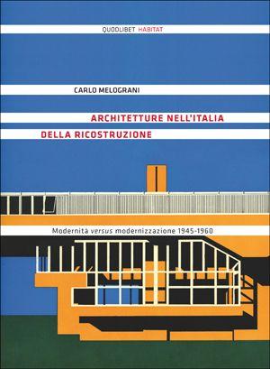 Architetture nell'Italia della ricostruzione - Modernità versus modernizzazione 1945-1960 - Carlo Melograni - Quodlibet pubblicazioni