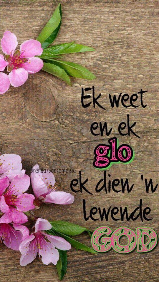Ek dien 'n lewende God. Ek weet. Ek glo. #Afrikaans #iBelieve