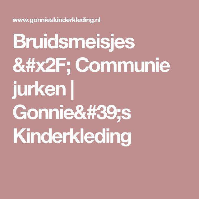 Bruidsmeisjes / Communie jurken   Gonnie's Kinderkleding