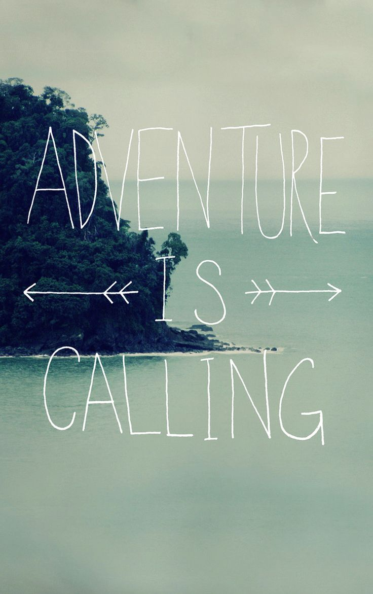 adventure is calling always, calling my name my mind longs to explore and my heart feels the same.