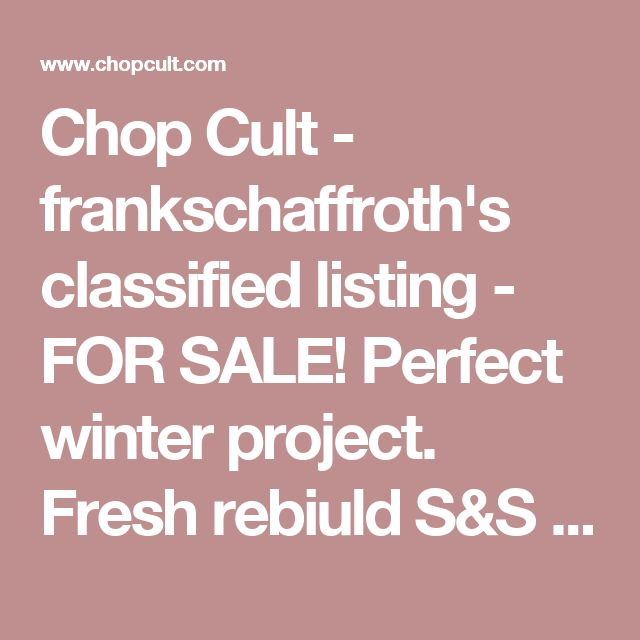 Chop Cult - frankschaffroth's classified listing - FOR SALE! Perfect winter project. Fresh rebiuld S&S panhead cases, 63\' outside oiler heads, pre 1970 hartailed harley bt frane, 65\' oem ratchet top trans, nice 42\' total lenght springer with 21\' spool hub, comes with a bill of sale only, I have some p...