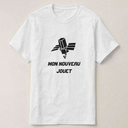 Spy Satellite with text Mon nouveau jouet T-Shirt - tap, personalize, buy right now!