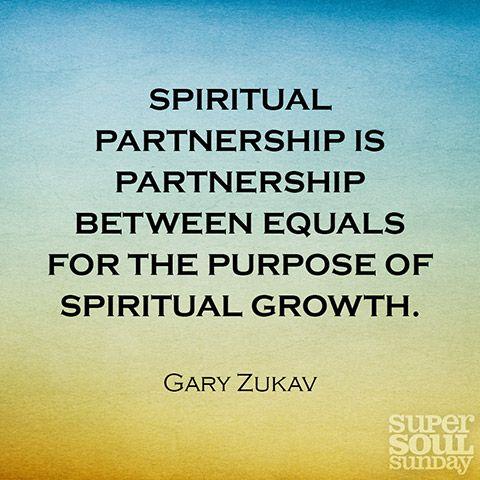 Spiritual partnership is partnership between equals for the purpose of spiritual growth. — Gary Zukav