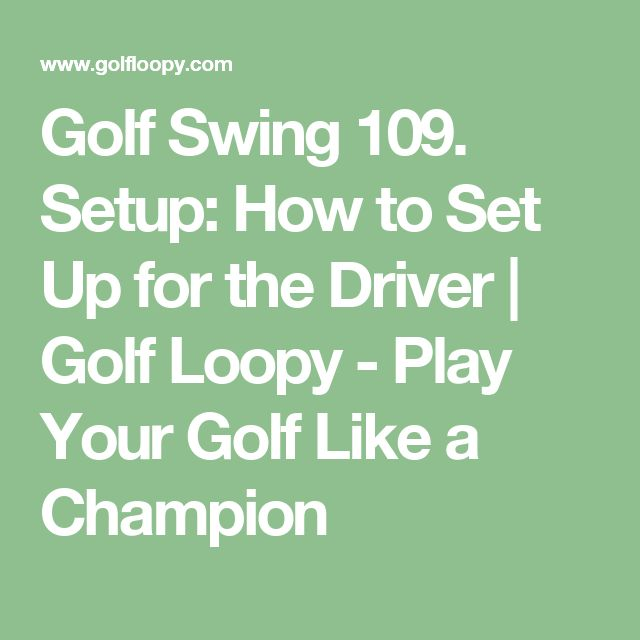 Golf Swing 109. Setup: How to Set Up for the Driver | Golf Loopy - Play Your Golf Like a Champion