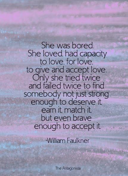 WILLIAM FAULKNER. These words are amazing.