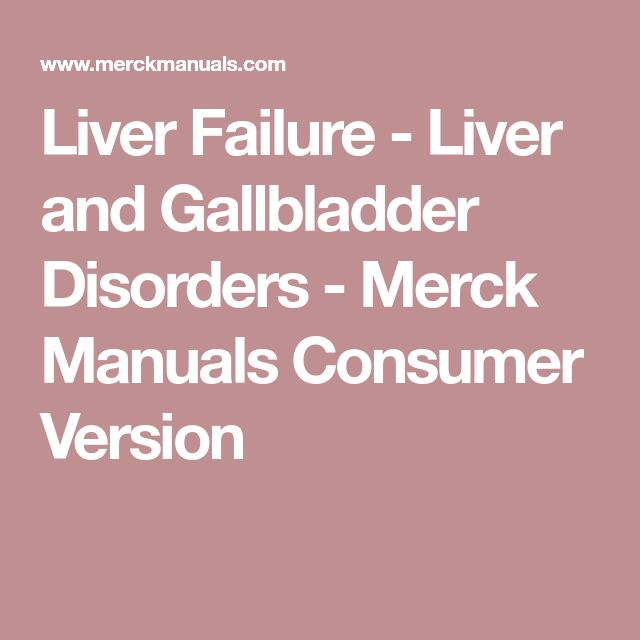 Liver Failure - Liver and Gallbladder Disorders - Merck Manuals Consumer Version