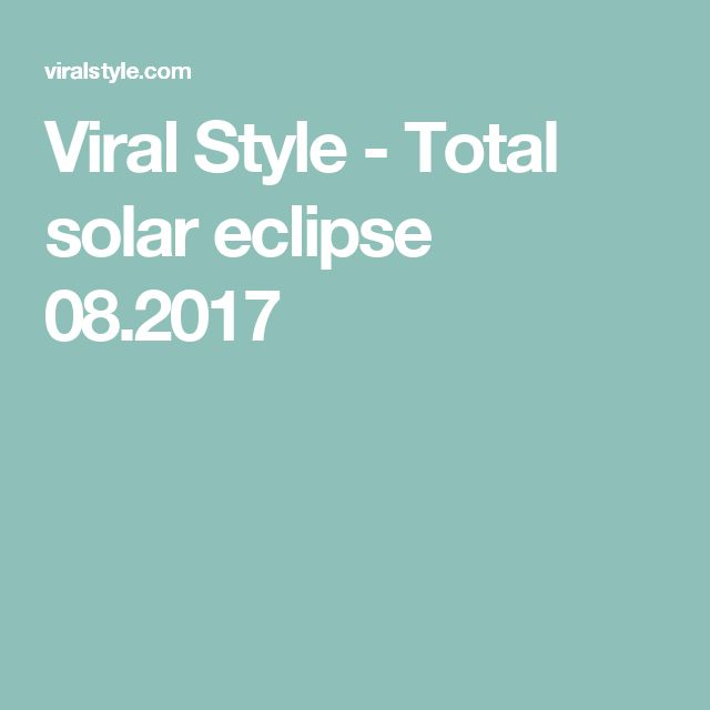 Viral Style - Total solar eclipse 08.2017