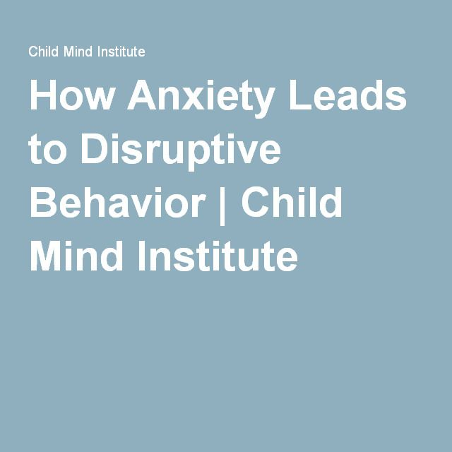 How Anxiety Leads to Disruptive Behavior | Child Mind Institute