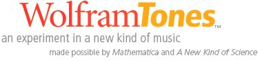 "WOLFRAM TONES - ""An experiment in a new kind of music--made possible by Mathematica and A New Kind of Science."" CREATE your own music with sounds, rhythms, instrumentation, and more from 15 different genres. Download your composition when done! Easy to use and fun."