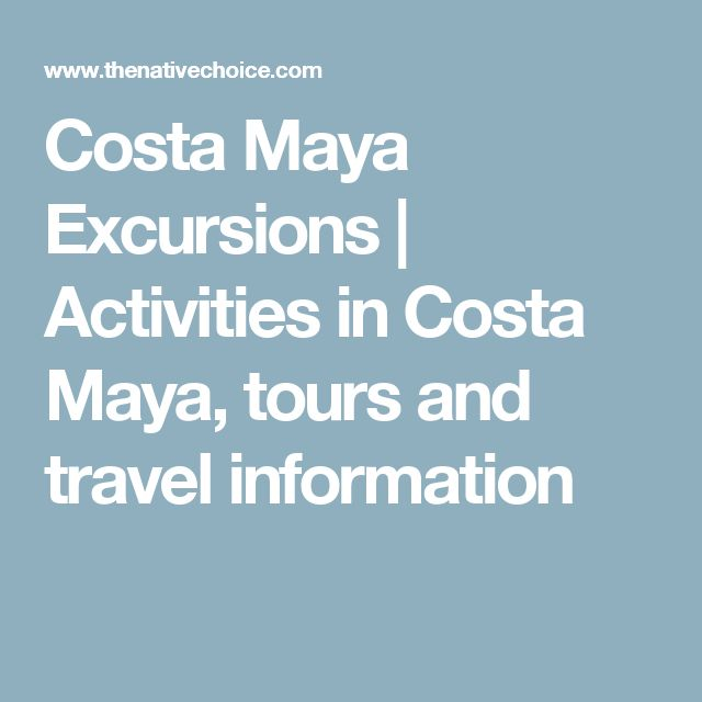 Costa Maya Excursions | Activities in Costa Maya, tours and travel information