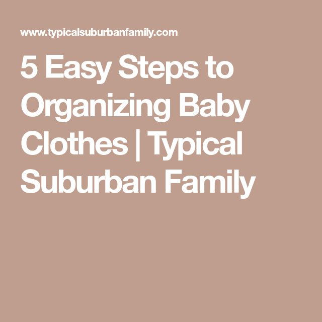 5 Easy Steps to Organizing Baby Clothes   Typical Suburban Family