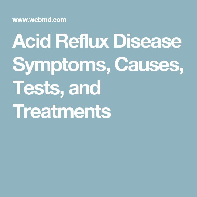 Acid Reflux Disease Symptoms, Causes, Tests, and Treatments