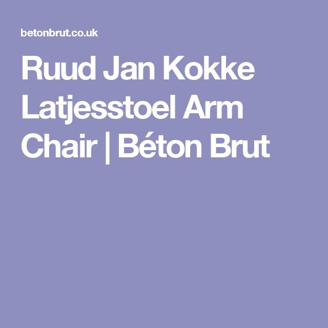 Ruud Jan Kokke Latjesstoel Arm Chair | Béton Brut