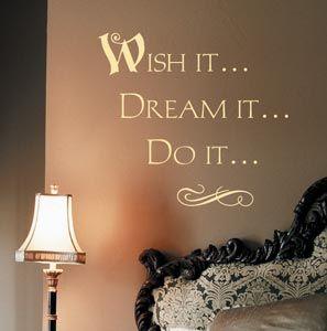 Wish it...dream it...do it...