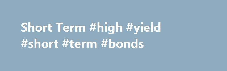 """Short Term #high #yield #short #term #bonds http://hong-kong.remmont.com/short-term-high-yield-short-term-bonds/  # Short Term What is 'Short Term' Short term is a concept that refers to holding an asset for a year or less, and accountants use the term """"current"""" to refer to an asset expected to be converted into cash in the next year or a liability coming due in the next year. The accounting profession uses current assets and current liabilities to perform analysis, and in the investing…"""