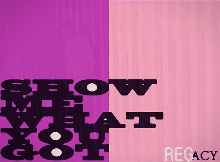 Regacy - Show me what you got - $0.99 #onselz