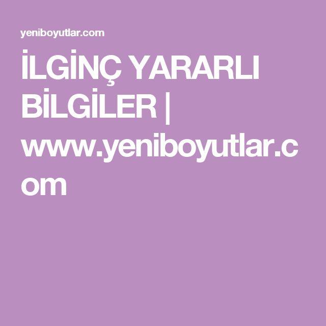 İLGİNÇ YARARLI BİLGİLER | www.yeniboyutlar.com