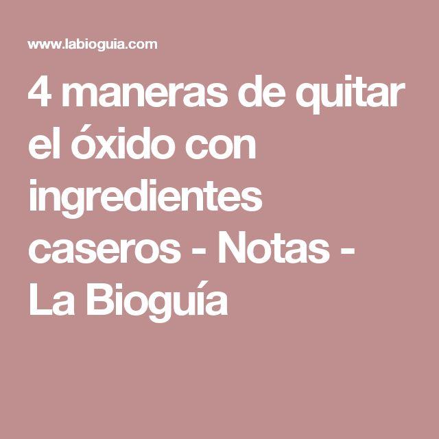 4 maneras de quitar el óxido con ingredientes caseros - Notas - La Bioguía