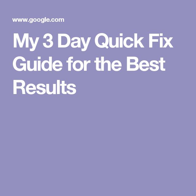 My 3 Day Quick Fix Guide for the Best Results