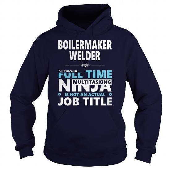 Cool BOILERMAKER WELDER JOBS TSHIRT GUYS LADIES YOUTH TEE HOODIE SWEAT SHIRT VNECK UNISEX Shirts