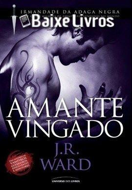 Download do Livro Amante Vingado série Irmandade da Adaga Negra Volume 07 por J. R. Ward em PDF, EPUB e MOBI. Nas sombras da noite de Caldwell, Nova York,