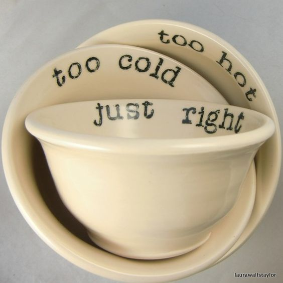 want some of these: Goldilocks bowls