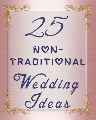 25 Non-Traditional Wedding Ideas You May Not Have Thought Of www.facebook.com/SecondIDosLLC