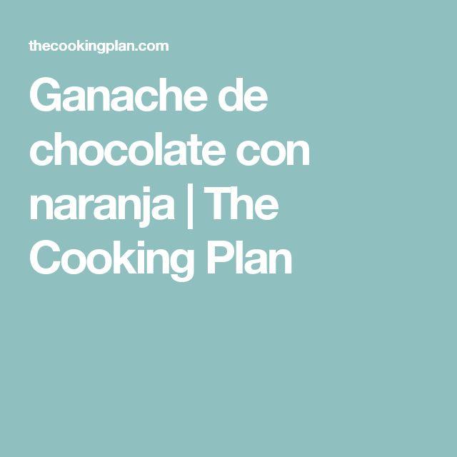 Ganache de chocolate con naranja   The Cooking Plan