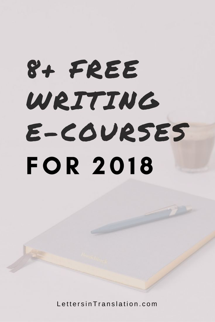 8+ Free Writing E-Courses for 2018 - Letters in Translation | Here is the updated list for all the online writing courses starting in 2018. You still have few more days to check these out and plan your new year ahead of time. Let's get started with our writing game today.