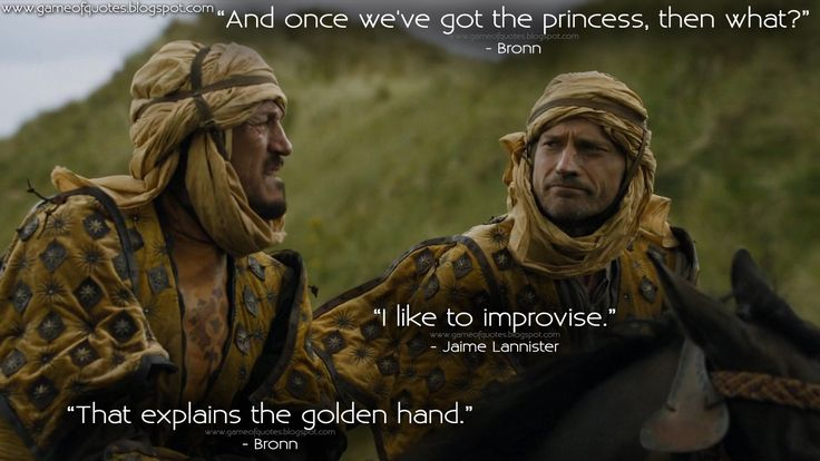 """""""And once we've got the princess, then what?"""" - Bronn """"I like to improvise."""" - Jaime Lannister """"That explains the golden hand."""" - Bronn  http://gameofquotes.blogspot.com/2015/05/bronn-and-once-weve-got-princess-then.html #GameofThrones"""