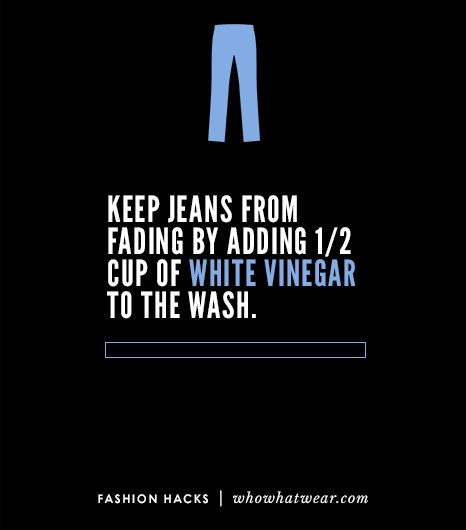 @Who What Wear - Maintain the wash of your favorite pair of dark jeans by adding a 1/2 cup of distilled white vinegar to the final rinse cycle while doing laundry.