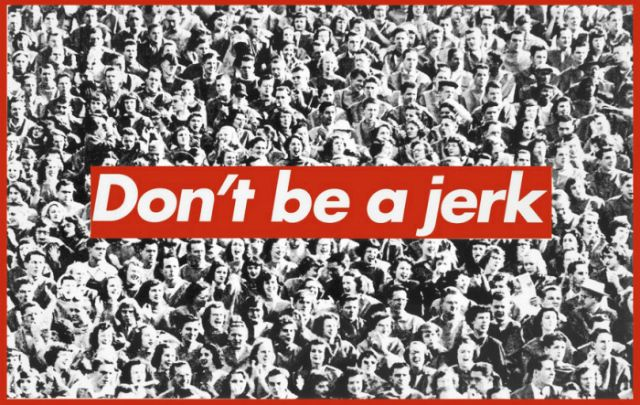 "Barbara Kruger, ""Don't Be a Jerk"" (1984), screenprint (via Sprueth Magers) LOVE this one!"
