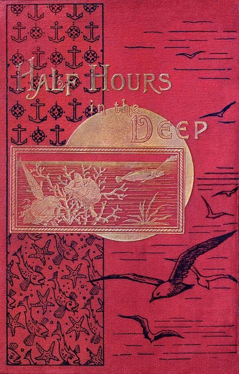 Front cover from Half hours in the deep, London, 1875.  (Source: archive.org.)