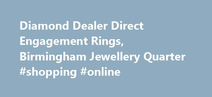 Diamond Dealer Direct Engagement Rings, Birmingham Jewellery Quarter #shopping #online http://retail.nef2.com/diamond-dealer-direct-engagement-rings-birmingham-jewellery-quarter-shopping-online/  #diamond retailers # The Leading Jewellery Shop in Birmingham We've spent a long time in the jewellery industry, and that has enabled us to forge relationships with suppliers throughout the world. This means we have access to a massive 70% of the polished diamonds available. If you're looking for a…