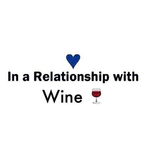 In a relationship with wine.