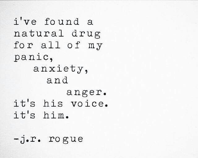 I've found a natural drug for all of my panic, anxiety, and anger.  It's his voice.  It's him.